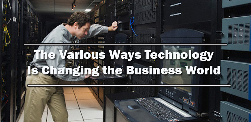The Various Ways Technology Is Changing the Business World